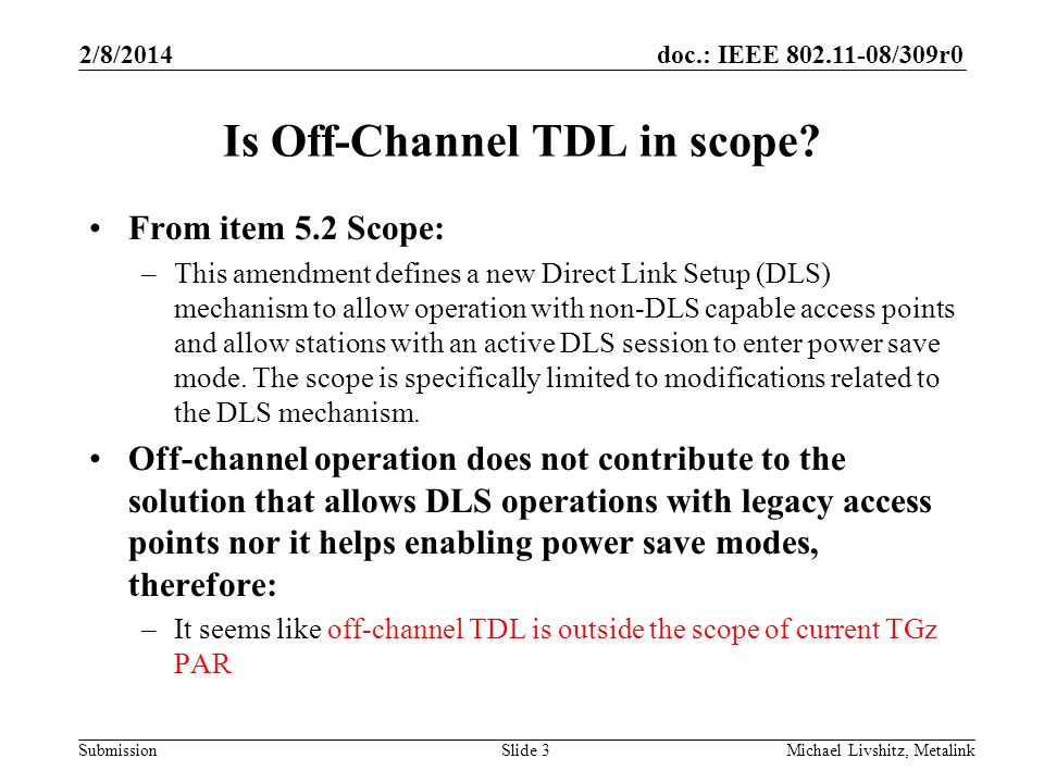 doc.: IEEE 802.11-08/309r0 Submission 2/8/2014 Michael Livshitz, MetalinkSlide 3 Is Off-Channel TDL in scope.