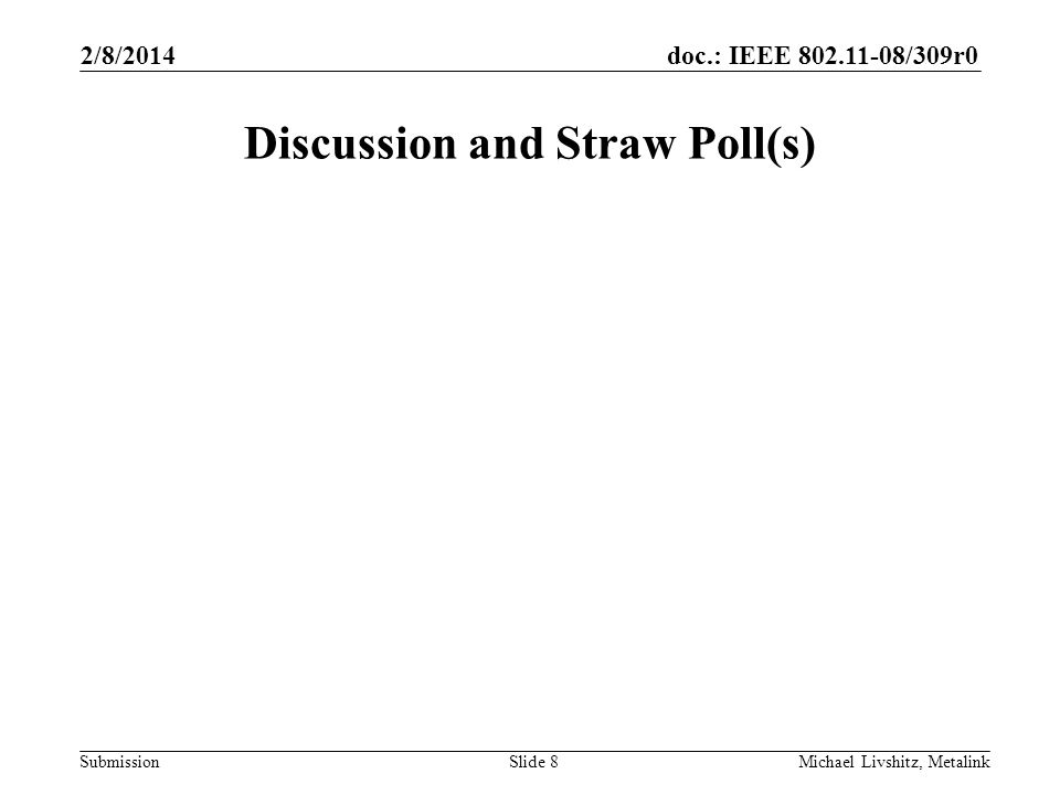 doc.: IEEE 802.11-08/309r0 Submission Discussion and Straw Poll(s) 2/8/2014 Michael Livshitz, MetalinkSlide 8