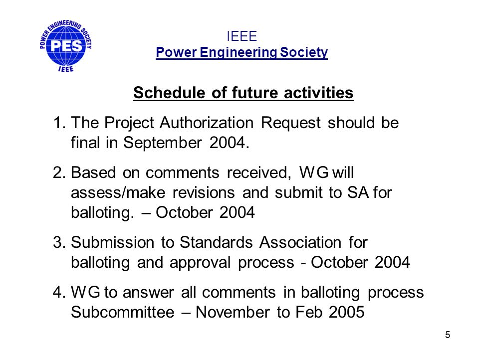5 IEEE Power Engineering Society Schedule of future activities 1.The Project Authorization Request should be final in September 2004. 2.Based on comme