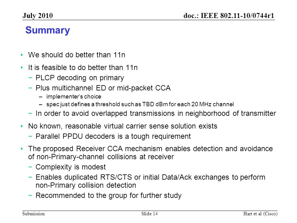 doc.: IEEE 802.11-10/0744r1 Submission July 2010 Hart et al (Cisco)Slide 14 Summary We should do better than 11n It is feasible to do better than 11n