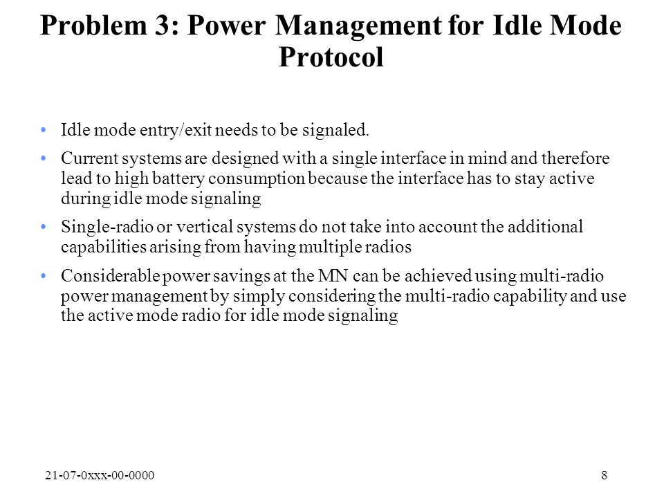 21-07-0xxx-00-00008 Problem 3: Power Management for Idle Mode Protocol Idle mode entry/exit needs to be signaled.