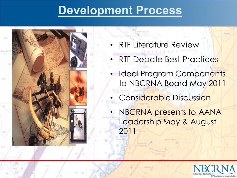 RTF Literature Review RTF Debate Best Practices Ideal Program Components to NBCRNA Board May 2011 Considerable Discussion NBCRNA presents to AANA Leadership May & August