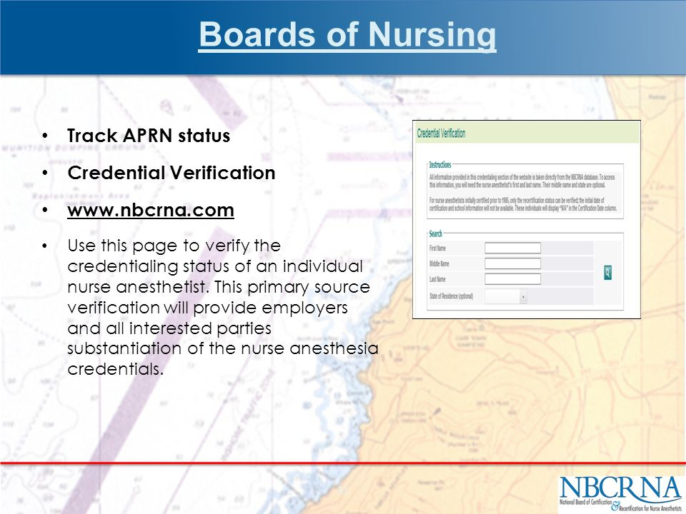 Boards of Nursing Track APRN status Credential Verification   Use this page to verify the credentialing status of an individual nurse anesthetist.