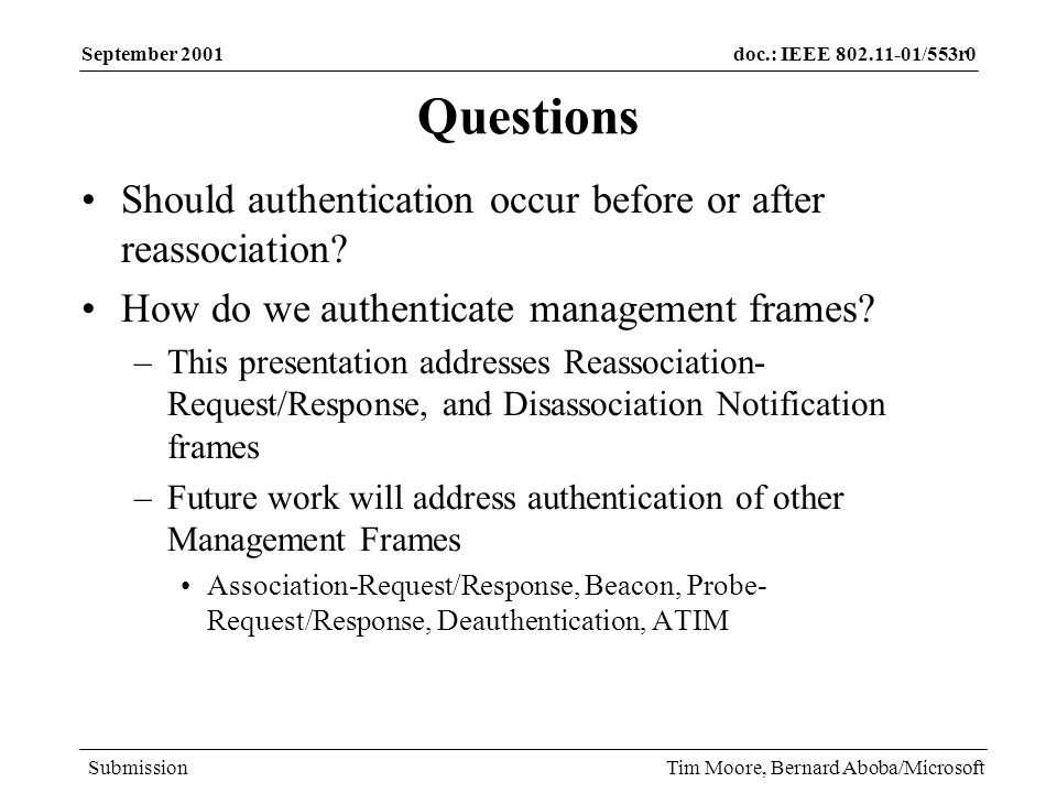 doc.: IEEE /553r0 Submission September 2001 Tim Moore, Bernard Aboba/Microsoft Questions Should authentication occur before or after reassociation.
