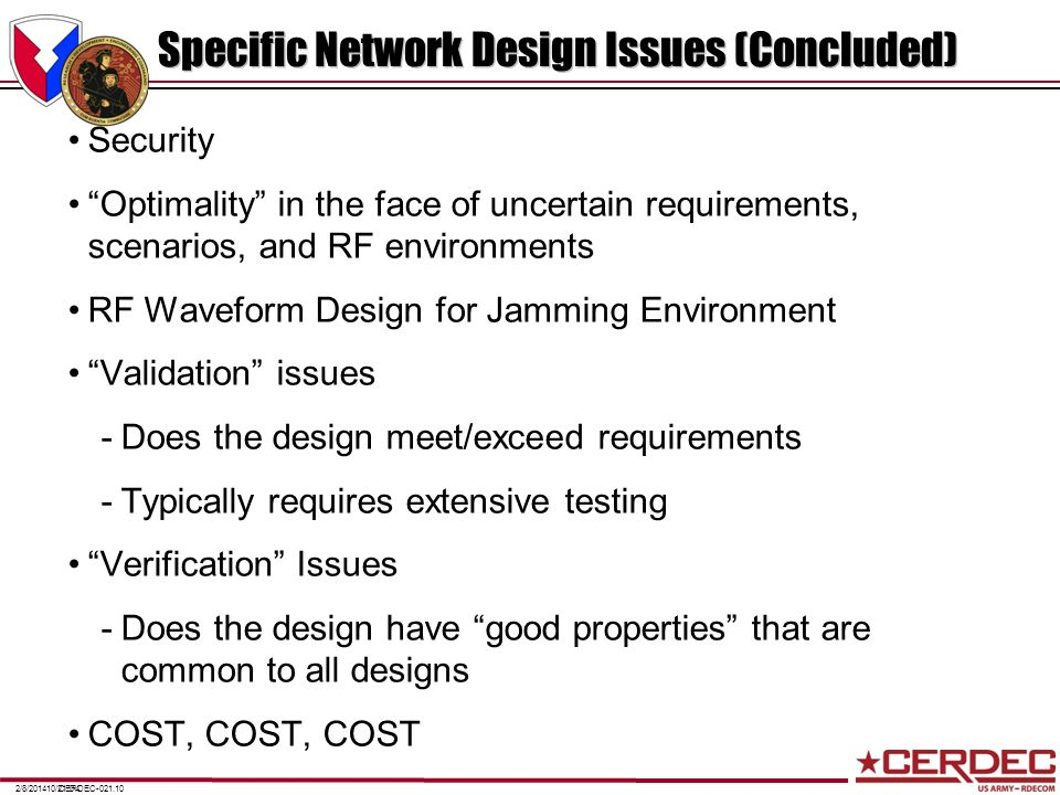 CERDEC-021.102/8/201410/21/04 Specific Network Design Issues (Concluded) Security Optimality in the face of uncertain requirements, scenarios, and RF