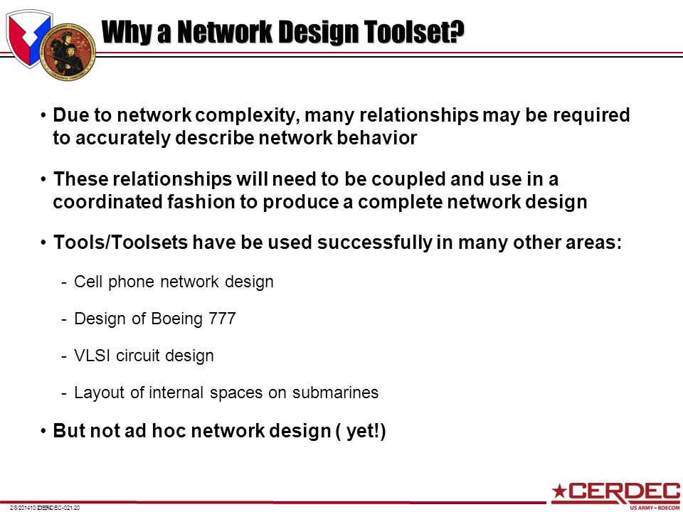CERDEC-021.202/8/201410/21/04 Why a Network Design Toolset? Due to network complexity, many relationships may be required to accurately describe netwo