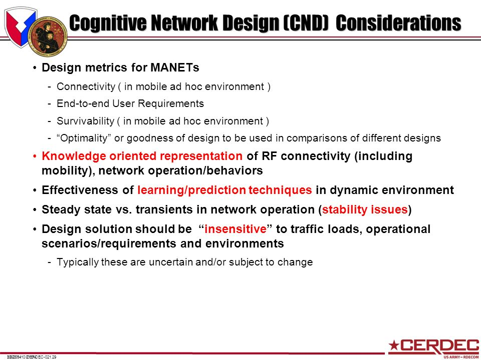 CERDEC-021.292/8/201410/21/0410/21/04 Cognitive Network Design (CND) Considerations Design metrics for MANETs -Connectivity ( in mobile ad hoc environ
