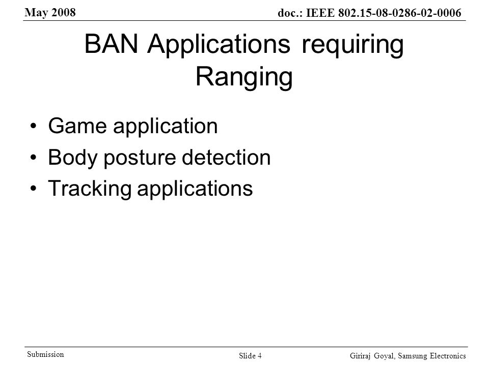 May 2008 doc.: IEEE Giriraj Goyal, Samsung Electronics Submission Slide 4 BAN Applications requiring Ranging Game application Body posture detection Tracking applications