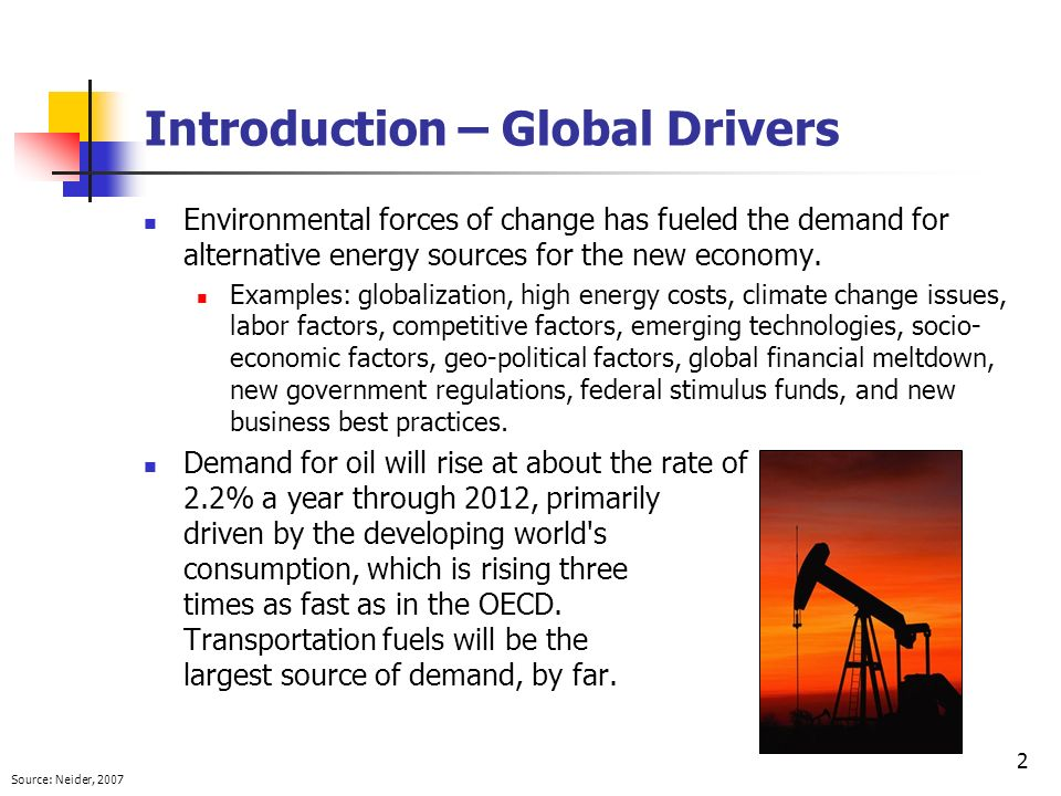 2 Introduction – Global Drivers Environmental forces of change has fueled the demand for alternative energy sources for the new economy. Examples: glo