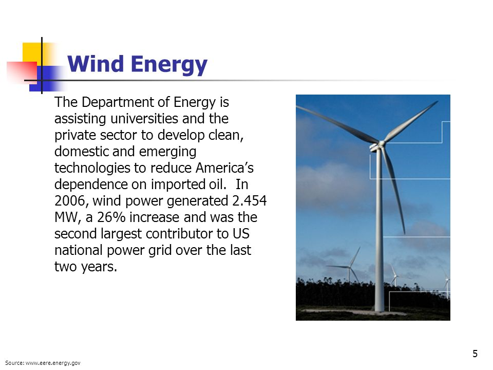 5 Wind Energy The Department of Energy is assisting universities and the private sector to develop clean, domestic and emerging technologies to reduce