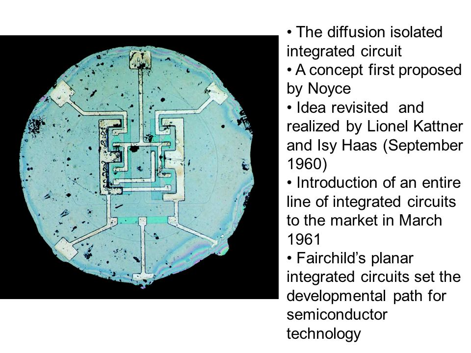 The diffusion isolated integrated circuit A concept first proposed by Noyce Idea revisited and realized by Lionel Kattner and Isy Haas (September 1960