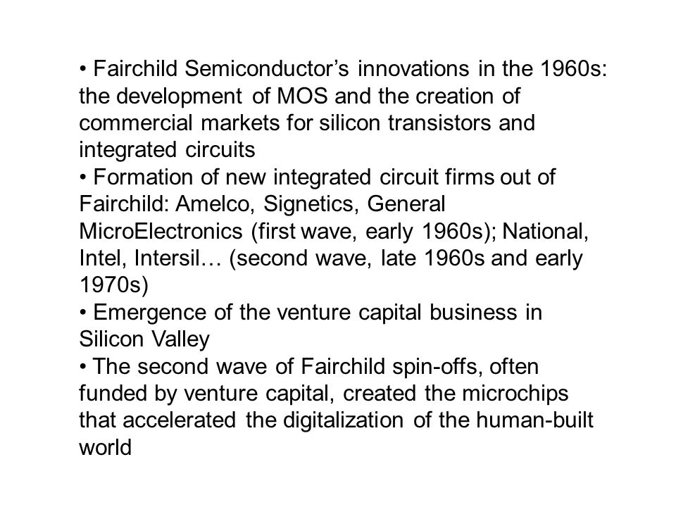 Fairchild Semiconductors innovations in the 1960s: the development of MOS and the creation of commercial markets for silicon transistors and integrate