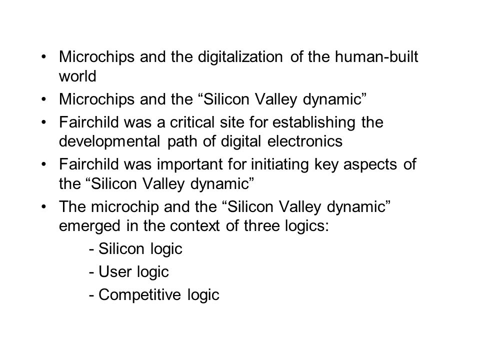 Microchips and the digitalization of the human-built world Microchips and the Silicon Valley dynamic Fairchild was a critical site for establishing th