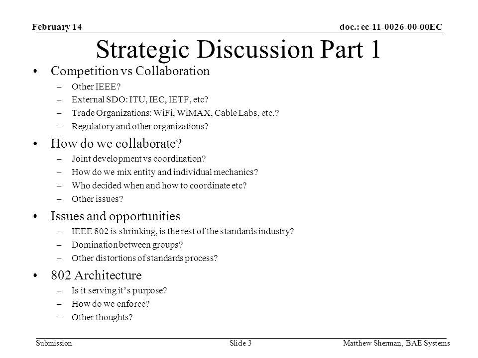 doc.: ec-11-0026-00-00EC Submission Strategic Discussion Part 1 Competition vs Collaboration –Other IEEE? –External SDO: ITU, IEC, IETF, etc? –Trade O