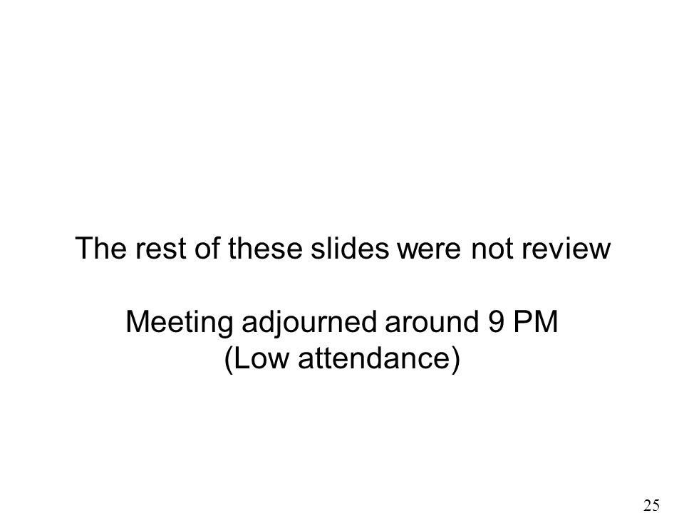 The rest of these slides were not review Meeting adjourned around 9 PM (Low attendance) 25