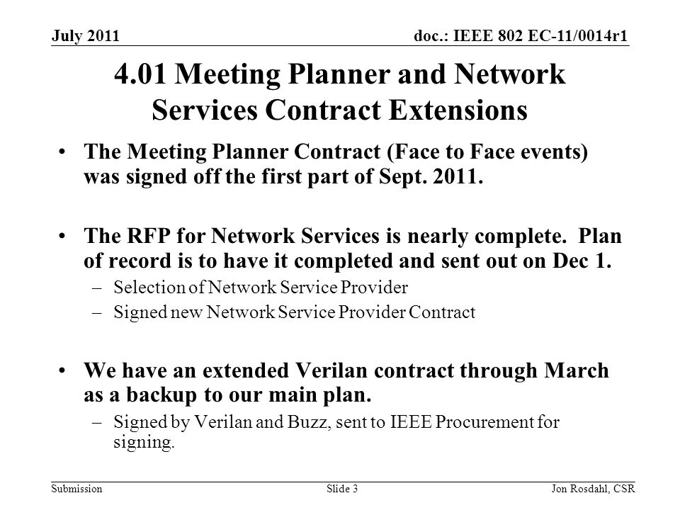 doc.: IEEE 802 EC-11/0014r1 Submission July 2011 Jon Rosdahl, CSRSlide Meeting Planner and Network Services Contract Extensions The Meeting Planner Contract (Face to Face events) was signed off the first part of Sept.
