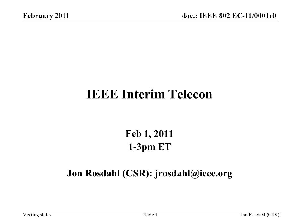 doc.: IEEE 802 EC-11/0001r0 Meeting slides February 2011 Jon Rosdahl (CSR)Slide 1 IEEE Interim Telecon Feb 1, 2011 1-3pm ET Jon Rosdahl (CSR): jrosdah