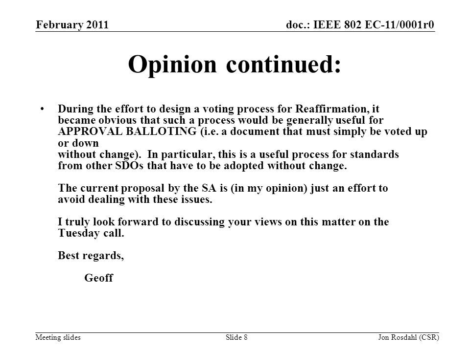 doc.: IEEE 802 EC-11/0001r0 Meeting slides February 2011 Jon Rosdahl (CSR)Slide 8 Opinion continued: During the effort to design a voting process for