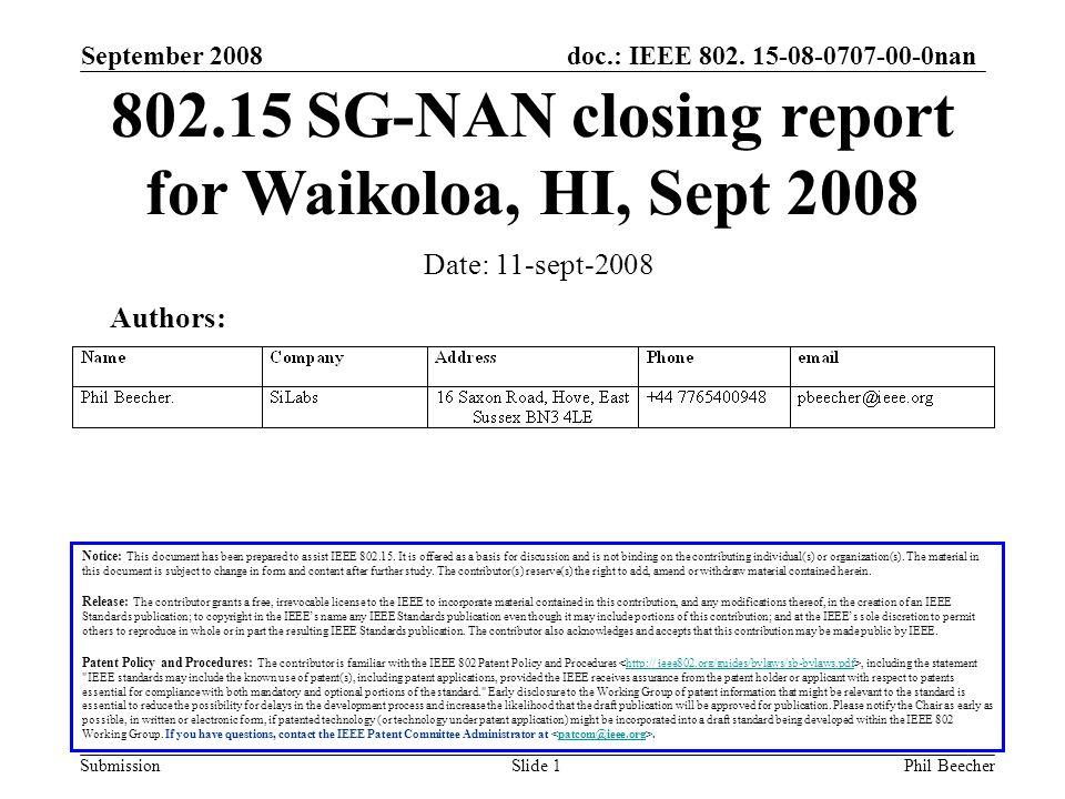 doc.: IEEE 802. 15-08-0707-00-0nan Submission September 2008 Phil BeecherSlide 1 802.15 SG-NAN closing report for Waikoloa, HI, Sept 2008 Date: 11-sep