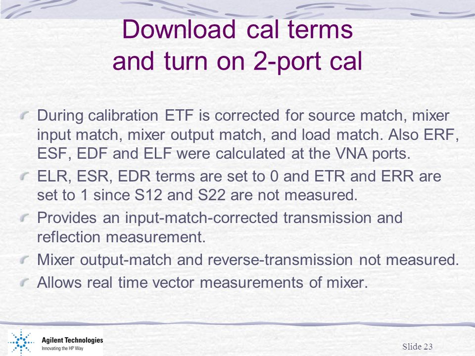 Slide 23 Download cal terms and turn on 2-port cal During calibration ETF is corrected for source match, mixer input match, mixer output match, and load match.