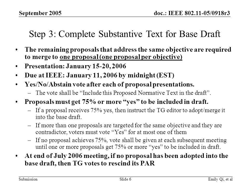 doc.: IEEE 802.11-05/0918r3 Submission September 2005 Emily Qi, et alSlide 6 The remaining proposals that address the same objective are required to m