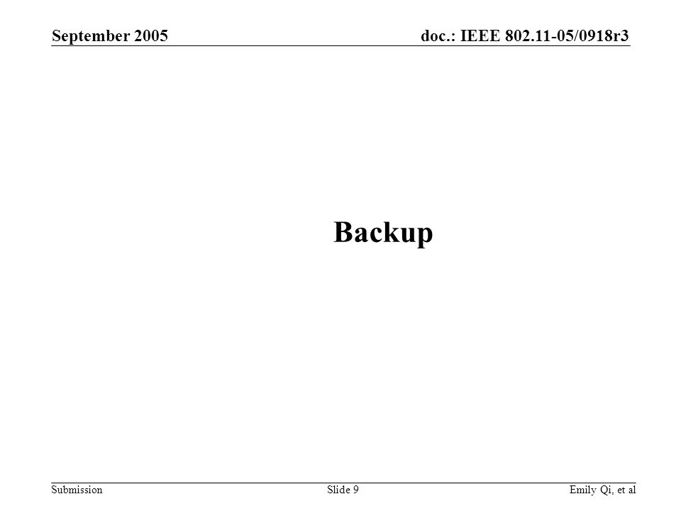 doc.: IEEE 802.11-05/0918r3 Submission September 2005 Emily Qi, et alSlide 9 Backup