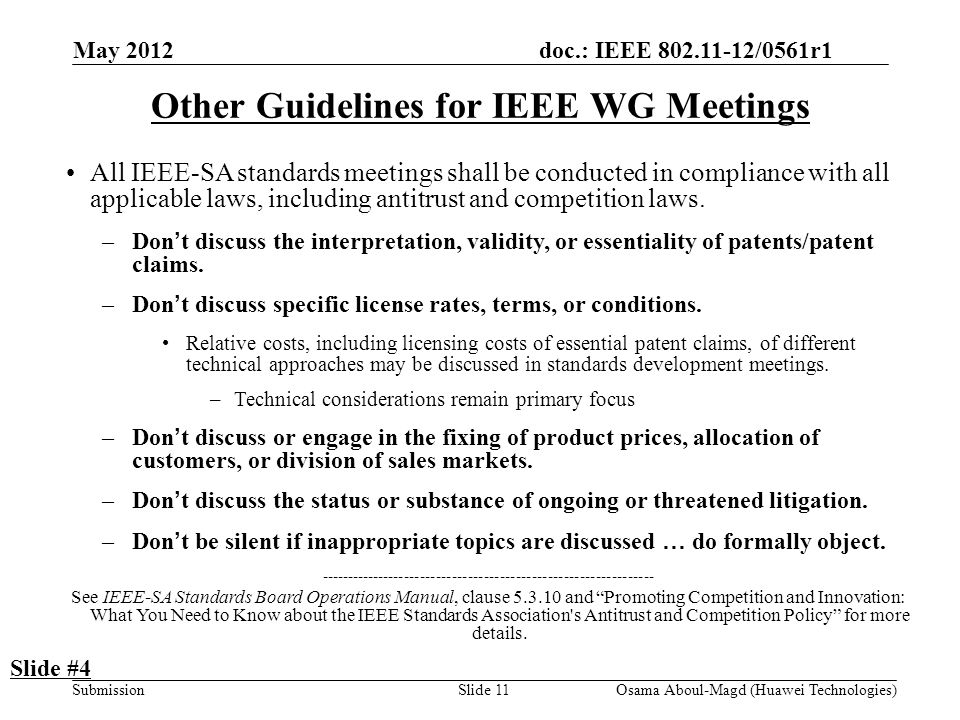 doc.: IEEE 802.11-12/0561r1 Submission May 2012 Osama Aboul-Magd (Huawei Technologies)Slide 11 Other Guidelines for IEEE WG Meetings All IEEE-SA standards meetings shall be conducted in compliance with all applicable laws, including antitrust and competition laws.