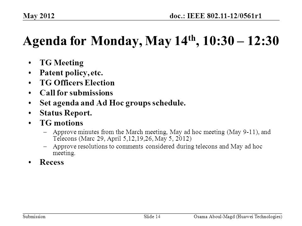 doc.: IEEE 802.11-12/0561r1 Submission Agenda for Monday, May 14 th, 10:30 – 12:30 TG Meeting Patent policy, etc.