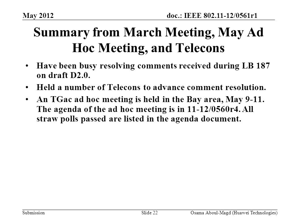 doc.: IEEE 802.11-12/0561r1 Submission Summary from March Meeting, May Ad Hoc Meeting, and Telecons Have been busy resolving comments received during LB 187 on draft D2.0.