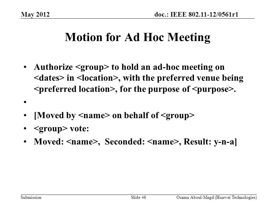 doc.: IEEE /0561r1 Submission Motion for Ad Hoc Meeting Authorize to hold an ad-hoc meeting on in, with the preferred venue being, for the purpose of.