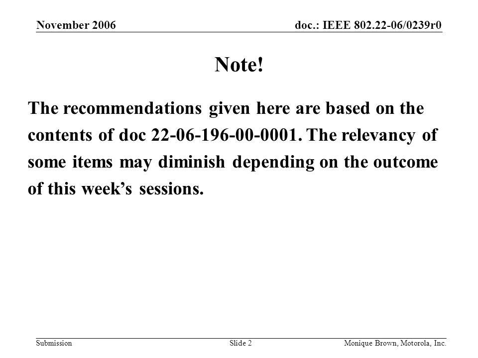 doc.: IEEE /0239r0 Submission November 2006 Monique Brown, Motorola, Inc.Slide 2 Note.