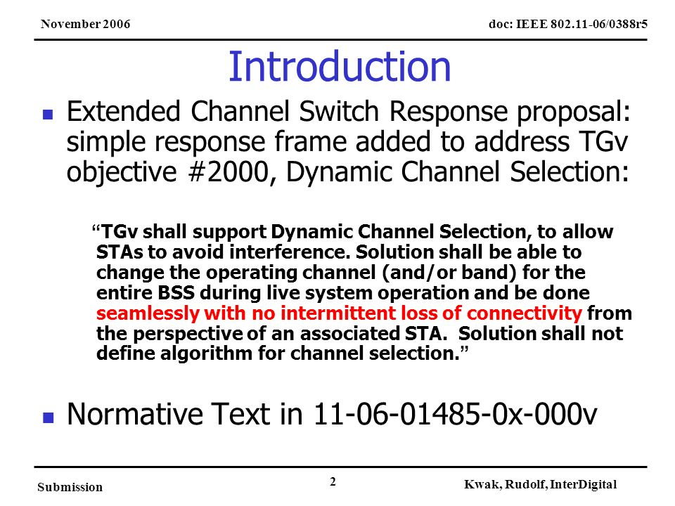 doc: IEEE 802.11-06/0388r5November 2006 Submission Kwak, Rudolf, InterDigital 2 Introduction Extended Channel Switch Response proposal: simple respons