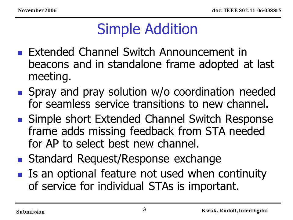 doc: IEEE 802.11-06/0388r5November 2006 Submission Kwak, Rudolf, InterDigital 3 Simple Addition Extended Channel Switch Announcement in beacons and in