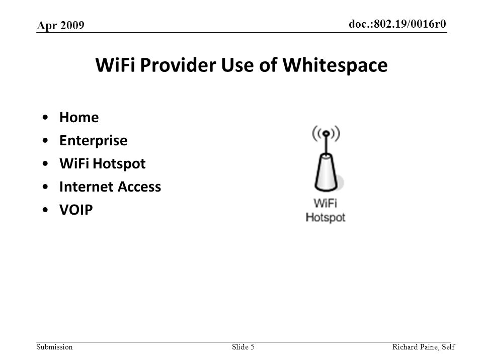 doc.:802.19/0016r0 Submission WiFi Provider Use of Whitespace Home Enterprise WiFi Hotspot Internet Access VOIP Apr 2009 Richard Paine, Self Slide 5