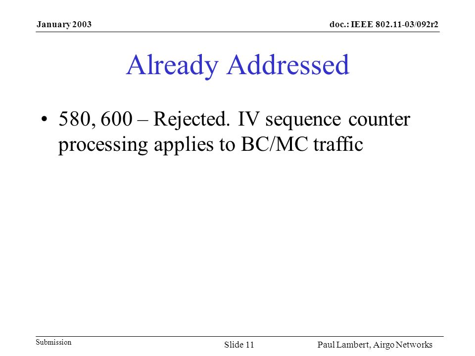 doc.: IEEE 802.11-03/092r2 Submission January 2003 Paul Lambert, Airgo NetworksSlide 11 Already Addressed 580, 600 – Rejected. IV sequence counter pro