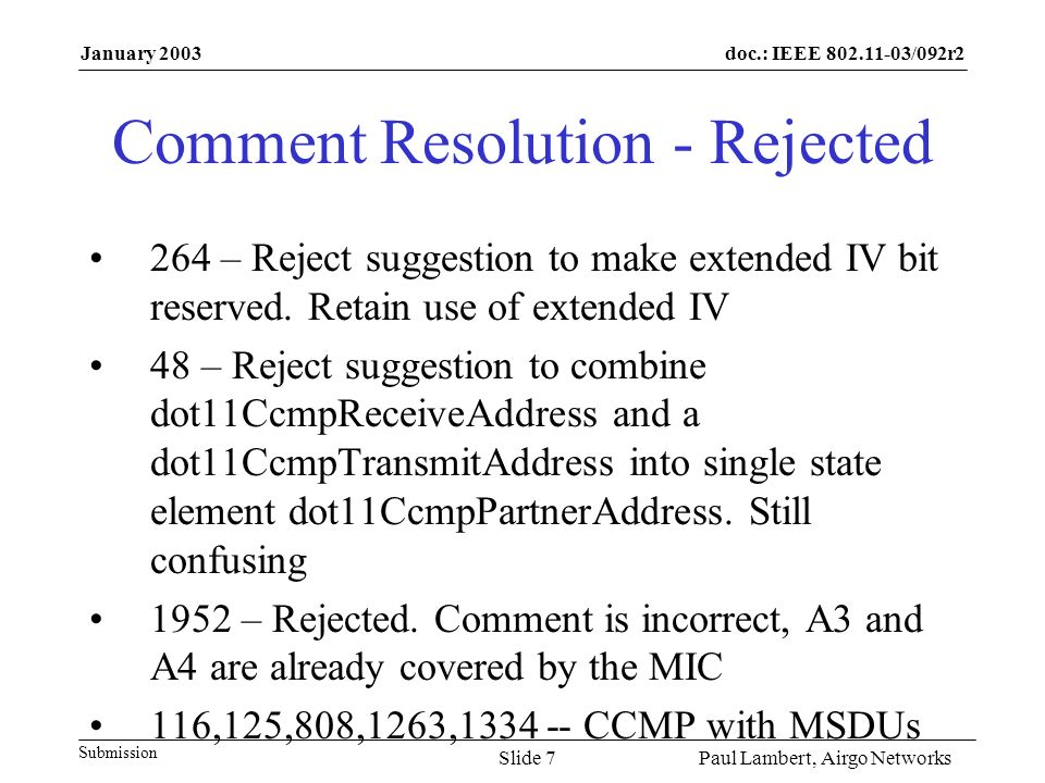 doc.: IEEE 802.11-03/092r2 Submission January 2003 Paul Lambert, Airgo NetworksSlide 7 Comment Resolution - Rejected 264 – Reject suggestion to make e