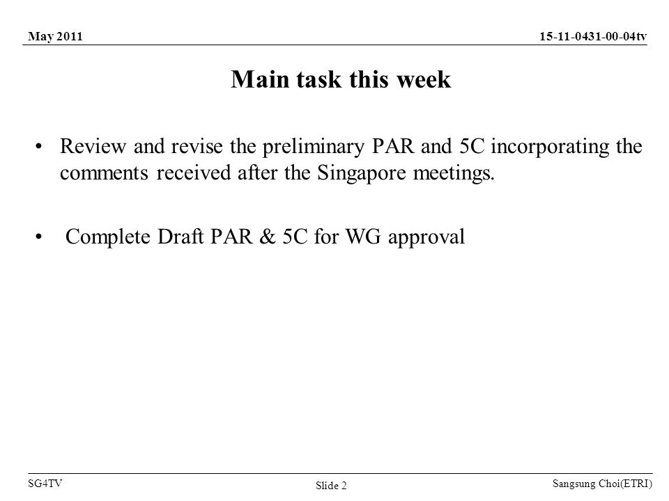 Sangsung Choi(ETRI) tv SG4TV May 2011 Slide 2 Review and revise the preliminary PAR and 5C incorporating the comments received after the Singapore meetings.