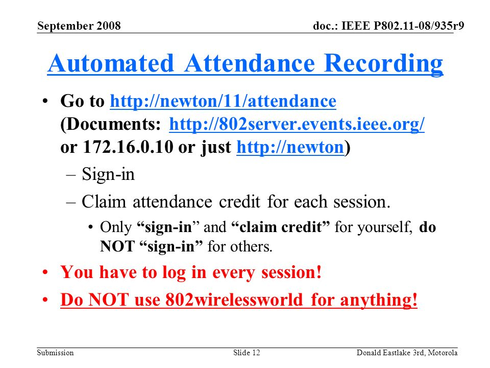 doc.: IEEE P802.11-08/935r9 Submission September 2008 Donald Eastlake 3rd, MotorolaSlide 12 Automated Attendance Recording Go to http://newton/11/atte