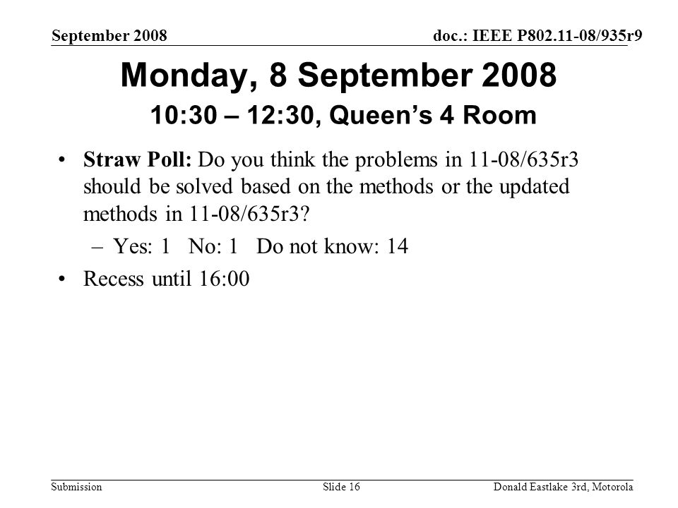 doc.: IEEE P802.11-08/935r9 Submission September 2008 Donald Eastlake 3rd, MotorolaSlide 16 Monday, 8 September 2008 10:30 – 12:30, Queens 4 Room Stra