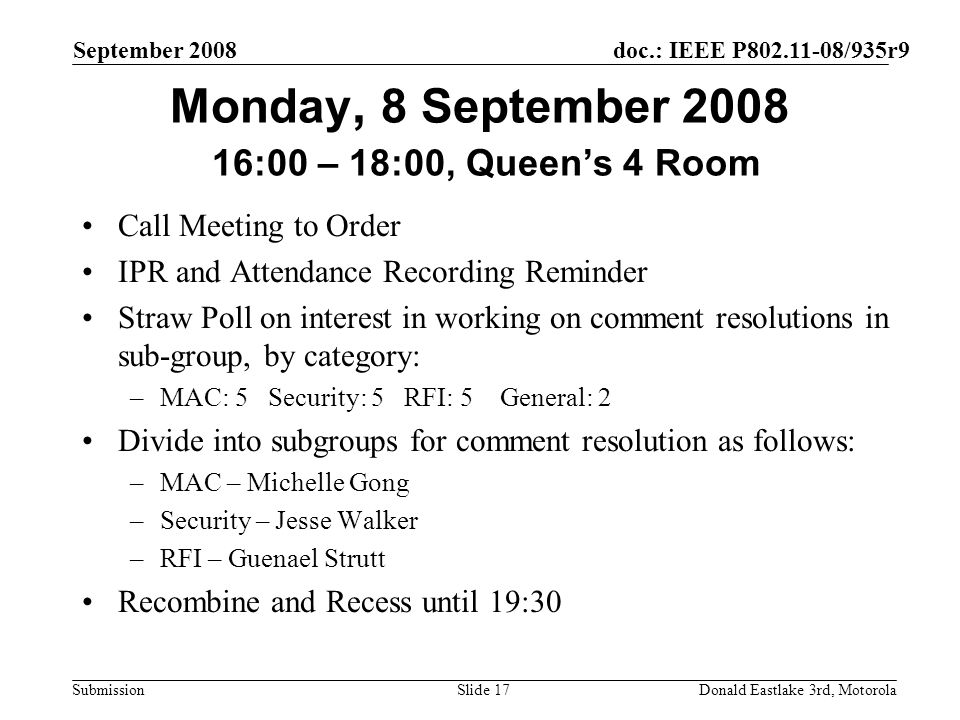 doc.: IEEE P802.11-08/935r9 Submission September 2008 Donald Eastlake 3rd, MotorolaSlide 17 Monday, 8 September 2008 16:00 – 18:00, Queens 4 Room Call