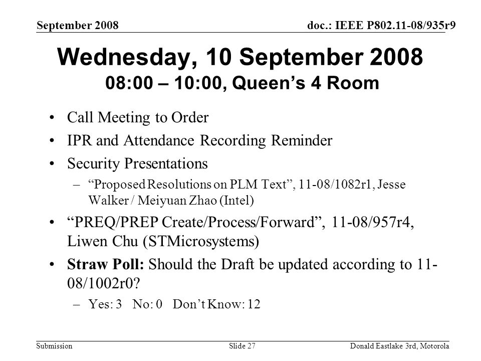 doc.: IEEE P802.11-08/935r9 Submission September 2008 Donald Eastlake 3rd, MotorolaSlide 27 Wednesday, 10 September 2008 08:00 – 10:00, Queens 4 Room