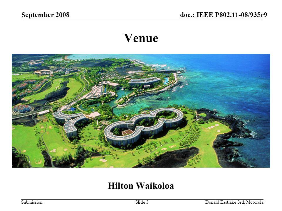 doc.: IEEE P802.11-08/935r9 Submission September 2008 Donald Eastlake 3rd, MotorolaSlide 3 Venue Hilton Waikoloa
