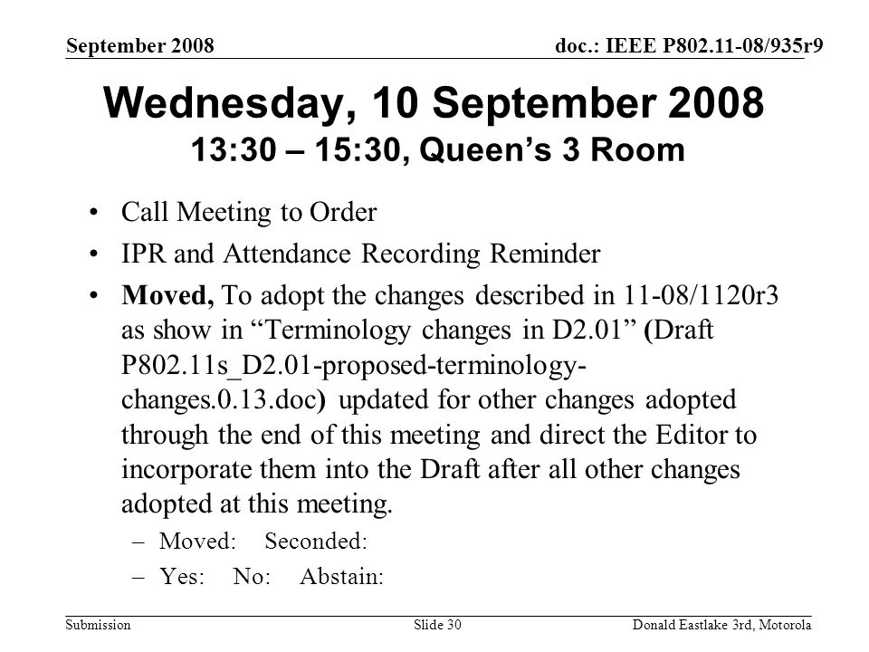 doc.: IEEE P802.11-08/935r9 Submission September 2008 Donald Eastlake 3rd, MotorolaSlide 30 Wednesday, 10 September 2008 13:30 – 15:30, Queens 3 Room
