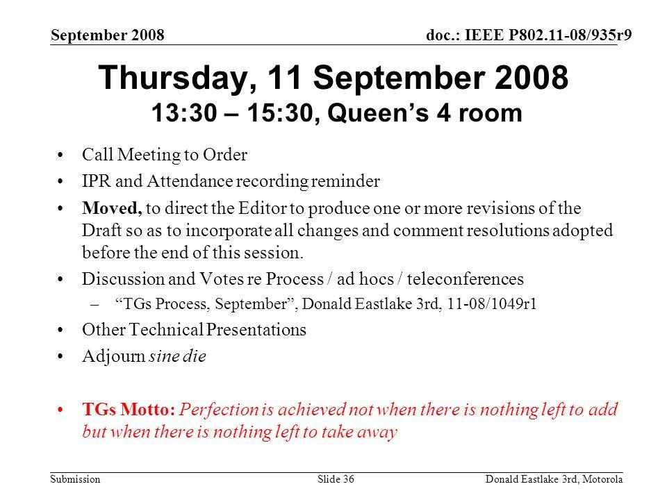 doc.: IEEE P802.11-08/935r9 Submission September 2008 Donald Eastlake 3rd, MotorolaSlide 36 Thursday, 11 September 2008 13:30 – 15:30, Queens 4 room C