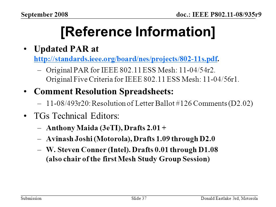 doc.: IEEE P802.11-08/935r9 Submission September 2008 Donald Eastlake 3rd, MotorolaSlide 37 [Reference Information] Updated PAR at http://standards.ie