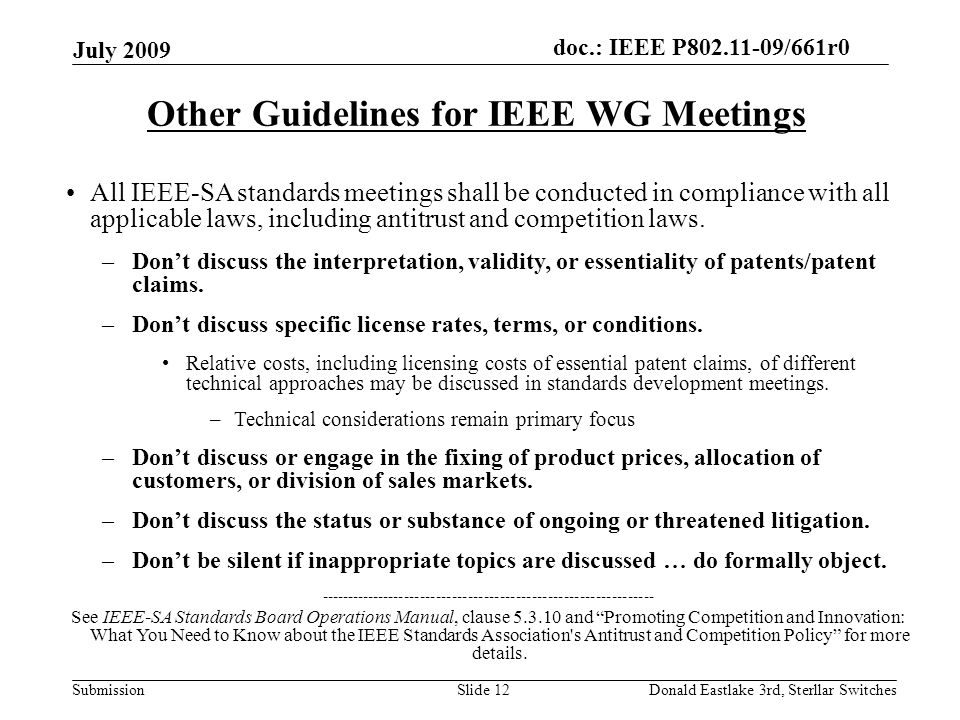 doc.: IEEE P802.11-09/661r0 Submission July 2009 Donald Eastlake 3rd, Sterllar SwitchesSlide 12 Other Guidelines for IEEE WG Meetings All IEEE-SA stan