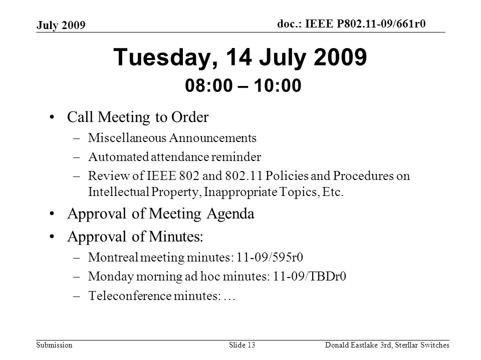 doc.: IEEE P802.11-09/661r0 Submission July 2009 Donald Eastlake 3rd, Sterllar SwitchesSlide 13 Tuesday, 14 July 2009 08:00 – 10:00 Call Meeting to Or