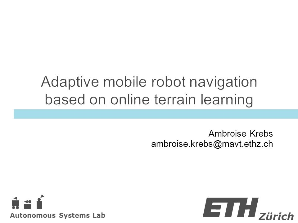 Zürich Autonomous Systems Lab Ambroise Krebs ambroise.krebs@mavt.ethz.ch