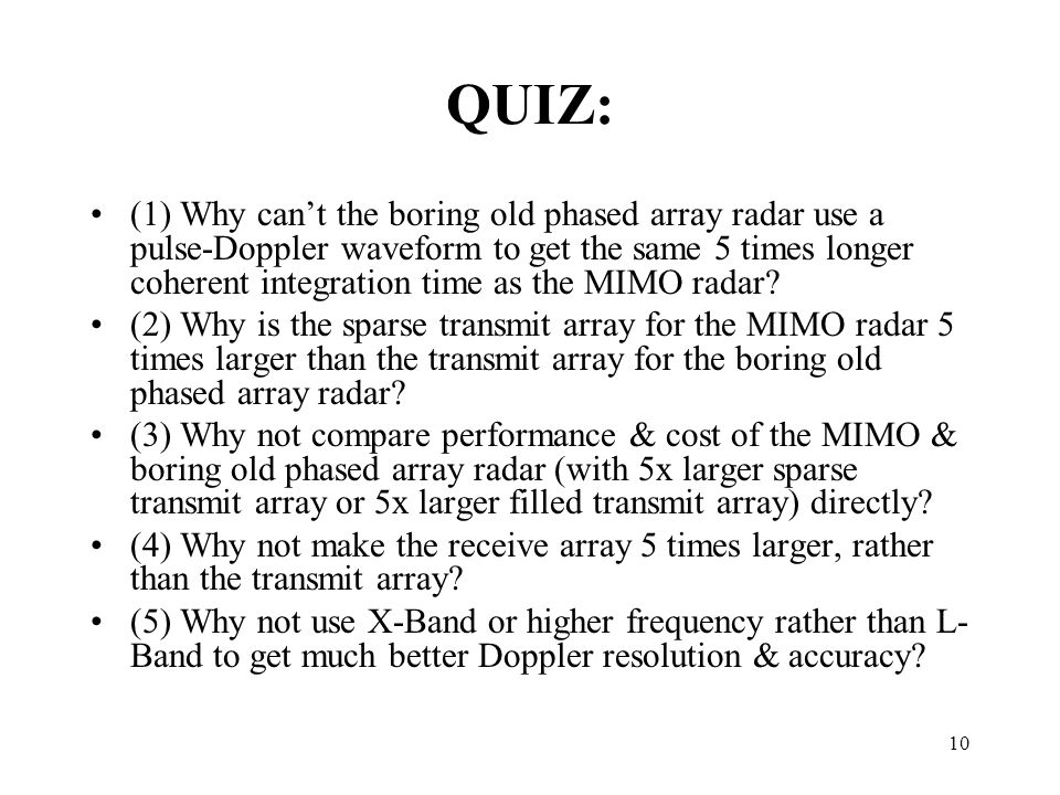 QUIZ: (1) Why cant the boring old phased array radar use a pulse-Doppler waveform to get the same 5 times longer coherent integration time as the MIMO