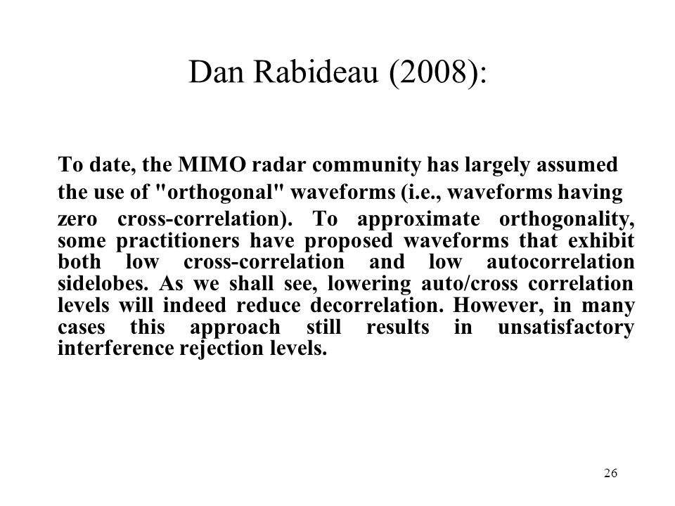 Dan Rabideau (2008): To date, the MIMO radar community has largely assumed the use of